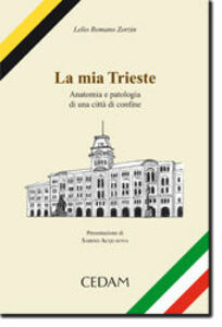 La mia Trieste. Anatomia e patologia di una città di confine