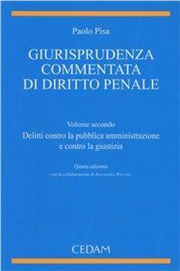 Giurispudenza commentata di diritto penale. Vol. 2: Delitti contro la pubblica amministrazione e contro la giustizia.