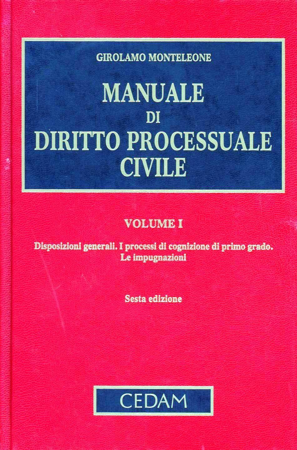 Manuale di diritto processuale civile. Vol. 1: Disposizioni generali. I processi di cognizione di primo grado. Le impugnazioni.