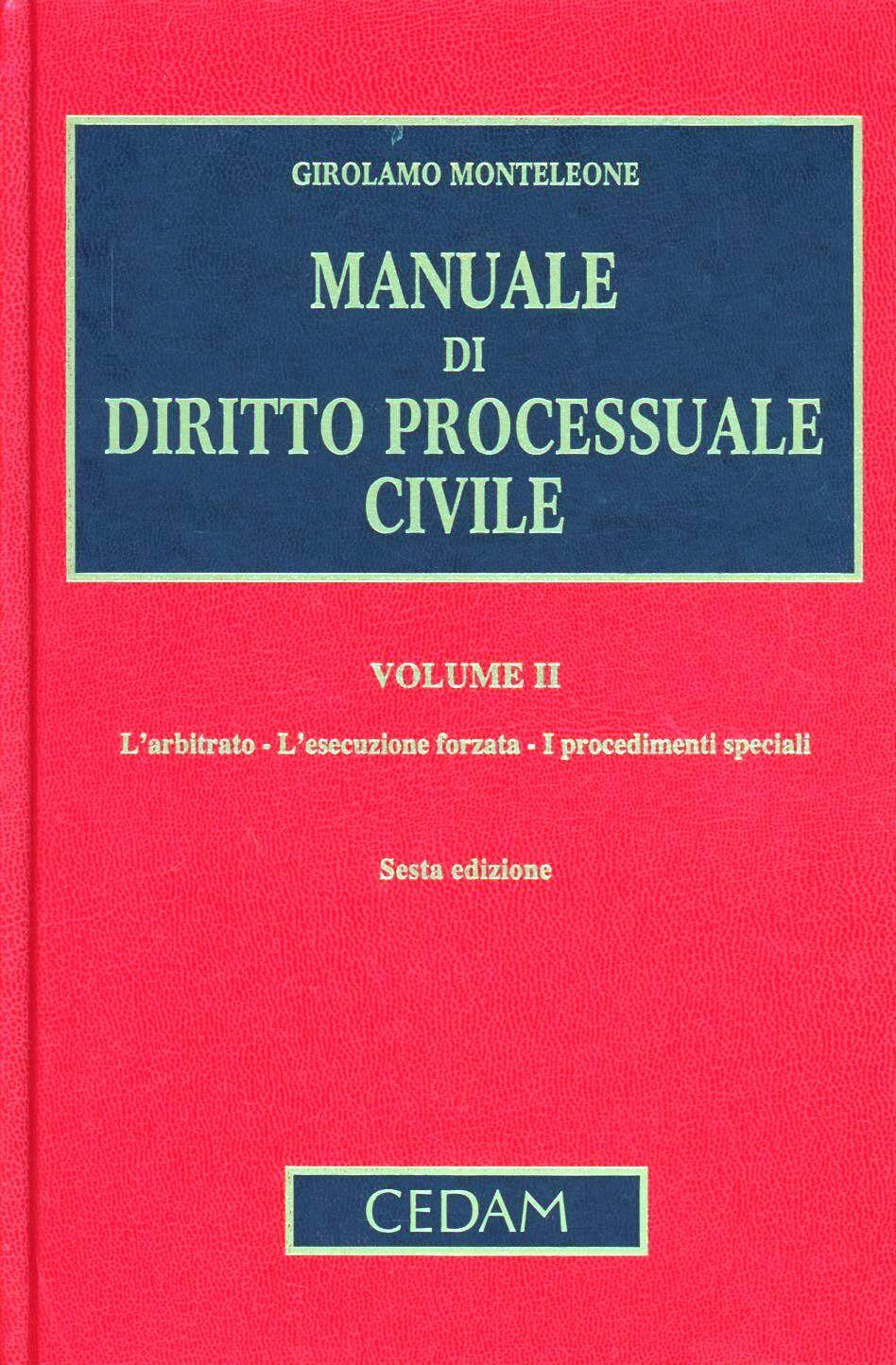 Manuale di diritto processuale civile. Vol. 2: L'arbitrato. L'esecuzione forzata. I procedimenti speciali.