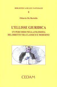 Libro L' ellisse giuridica. Un percorso nella filosofia del diritto tra classico e moderno Ottavio De Bertolis
