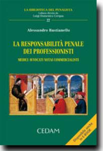 Libro La responsabilità penale dei professionisti. Medici, avvocati, notai, commercialisti Alessandro Bastianello