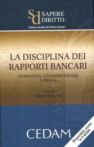 La disciplina dei rapporti bancari. Normativa, giurisprudenza e prassi