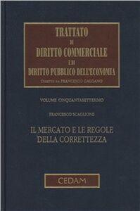 Trattato di diritto commerciale e di diritto pubblico dell'economia. Vol. 57: Il mercato e le regole della correttezza.