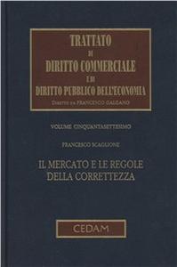 Libro Trattato di diritto commerciale e di diritto pubblico dell'economia. Vol. 57: Il mercato e le regole della correttezza. Francesco Scaglione