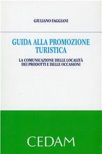 Guida alla promozione turistica. La comunicazione delle località dei prodotti e delle occasioni