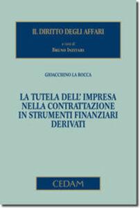 Foto Cover di La tutela dell'impresa nella contrattazione in strumenti finanziari derivati, Libro di Gioacchino La Rocca, edito da CEDAM