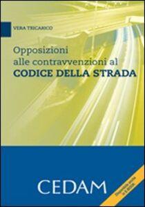Opposizioni alle contravvenzioni al codice della strada. Con CD-ROM