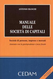 Manuale delle società di capitali. Società di persone, imprese e mercati. Annotato con la giurisprudenza e focus fiscale