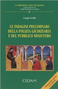 Libro Le indagini preliminari della polizia giudiziaria e del pubblico ministero Luigi Grilli