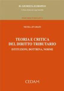 Teoria e critica del diritto tributario. Istituzioni, dottrina, norme
