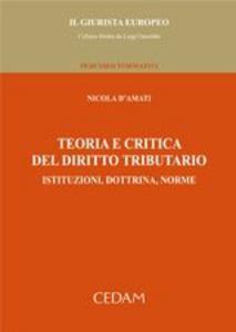 Libro Teoria e critica del diritto tributario. Istituzioni, dottrina, norme Nicola D'Amati