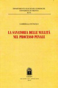 Foto Cover di La sanatoria delle nullità nel processo penale, Libro di Gabriella Di Paolo, edito da CEDAM