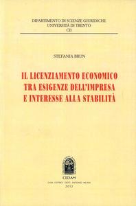 Libro Il licenziamento economico tra esigenze dell'impresa e interesse alla stabilità Stefania Brun