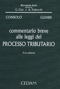 Libro Commentario breve alle leggi del processo tributario Claudio Consolo , Cesare Glendi
