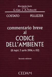Libro Commentario breve al codice dell'ambiente (D. legisl. 3 aprile 2006, n. 152) Luigi Costato , Franco Pellizzer