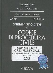 Commentario breve al codice di procedura civile. Complemento giurisprudenziale. Per prove concorsuali ed esami 2012