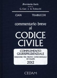 Commentario breve al codice civile. Complemento giurisprudenziale. Per prove concorsuali ed esami 2012