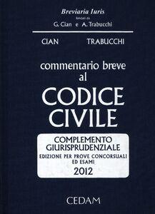 Libro Commentario breve al codice civile. Complemento giurisprudenziale. Per prove concorsuali ed esami 2012 Giorgio Cian , Alberto Trabucchi