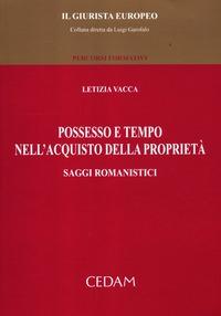 Possesso e tempo nell'acquisto della proprietà. Saggi romanistici - Vacca Letizia - wuz.it