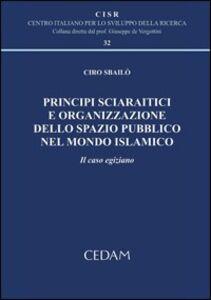 Libro Principi sciaratici e organizzazione dello spazio pubblico nel mondo islamico. Il caso egizio Ciro Sbailò