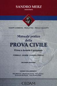 Libro Manuale pratico della prova civile. Prima e durnte il processo Noemi Carboni , Paola Mai , Paolo Sguotti