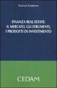 Finanza real estate. Il mercato, gli strumenti, i prodotti di investimento