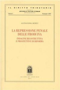 Foto Cover di La repressione penale delle frodi IVA. Indagine ricostruttiva e prospettive di riforma, Libro di Alessandra Mereu, edito da CEDAM