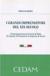 I grandi imprenditori del XIX secolo. Centocinquant'anni di storia di Italia di scoperte, di invenzioni, di impresa, di lavoro