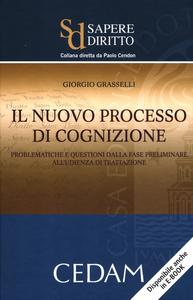 Libro Il nuovo processo di cognizione. Problematiche e questioni dalla fase preliminare all'udienza di trattazione Giorgio Grasselli