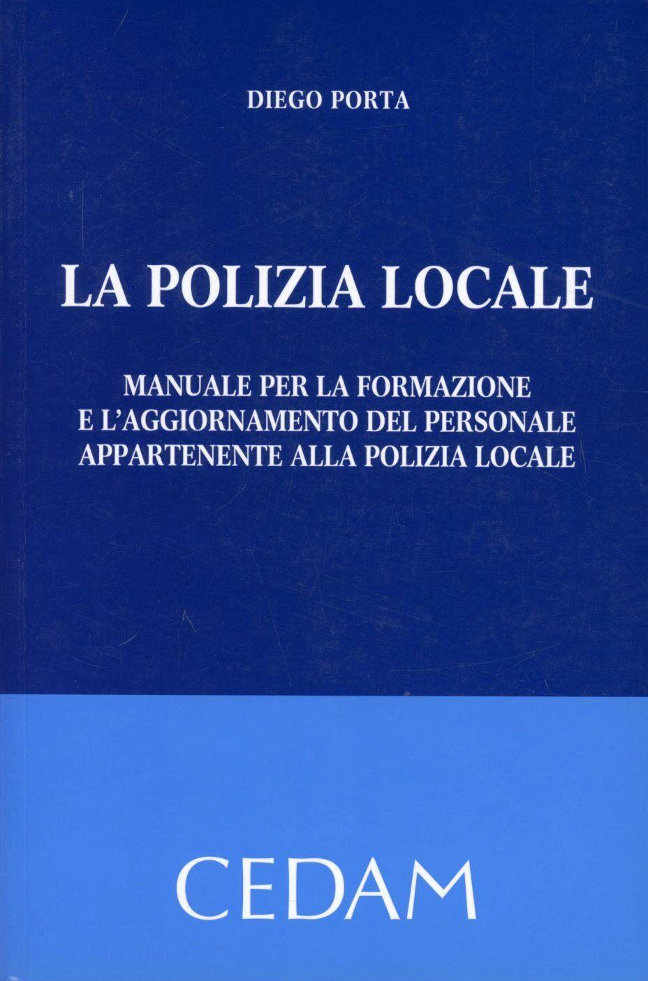 La polizia locale. Manuale per la formazione e l'aggiornamento del personale appartenente alla polizia locale