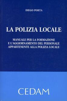 La polizia locale. Manuale per la formazione e laggiornamento del personale appartenente alla polizia locale.pdf