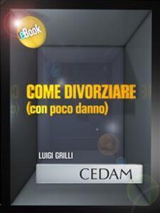 Foto Cover di Come divorziare (con poco danno), Ebook di Luigi Grilli, edito da CEDAM