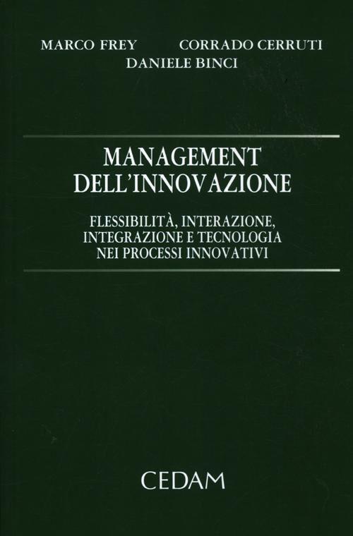Management dell'innovazione. Flessibilità, interazione, integrazione e tecnologia nei processi innovativi