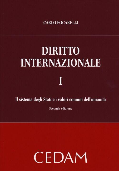 Diritto internazionale. Vol. 1: Il sistema degli Stati e i valori comuni dell'umanità.