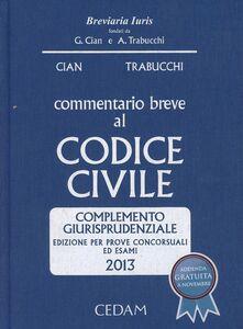 Libro Commentario breve al codice civile. Complemento giurisprudenziale. Per prove concorsuali ed esami 2013 Giorgio Cian , Alberto Trabucchi