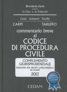 Commentario breve al codice di procedura civile. Complemento giurisprudenziale. Per prove concorsuali ed esami 2013