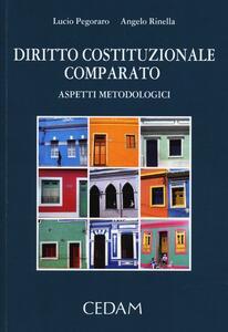 Diritto costituzionale comparato. Aspetti metodologici - Lucio Pegoraro,Angelo Rinella - copertina