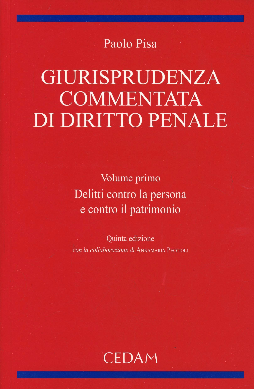 Giurisprudenza commentata di diritto penale. Vol. 1: Delitti contro la persona e contro il patrimonio.