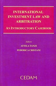 International investment law and arbitration. An introductory casebook