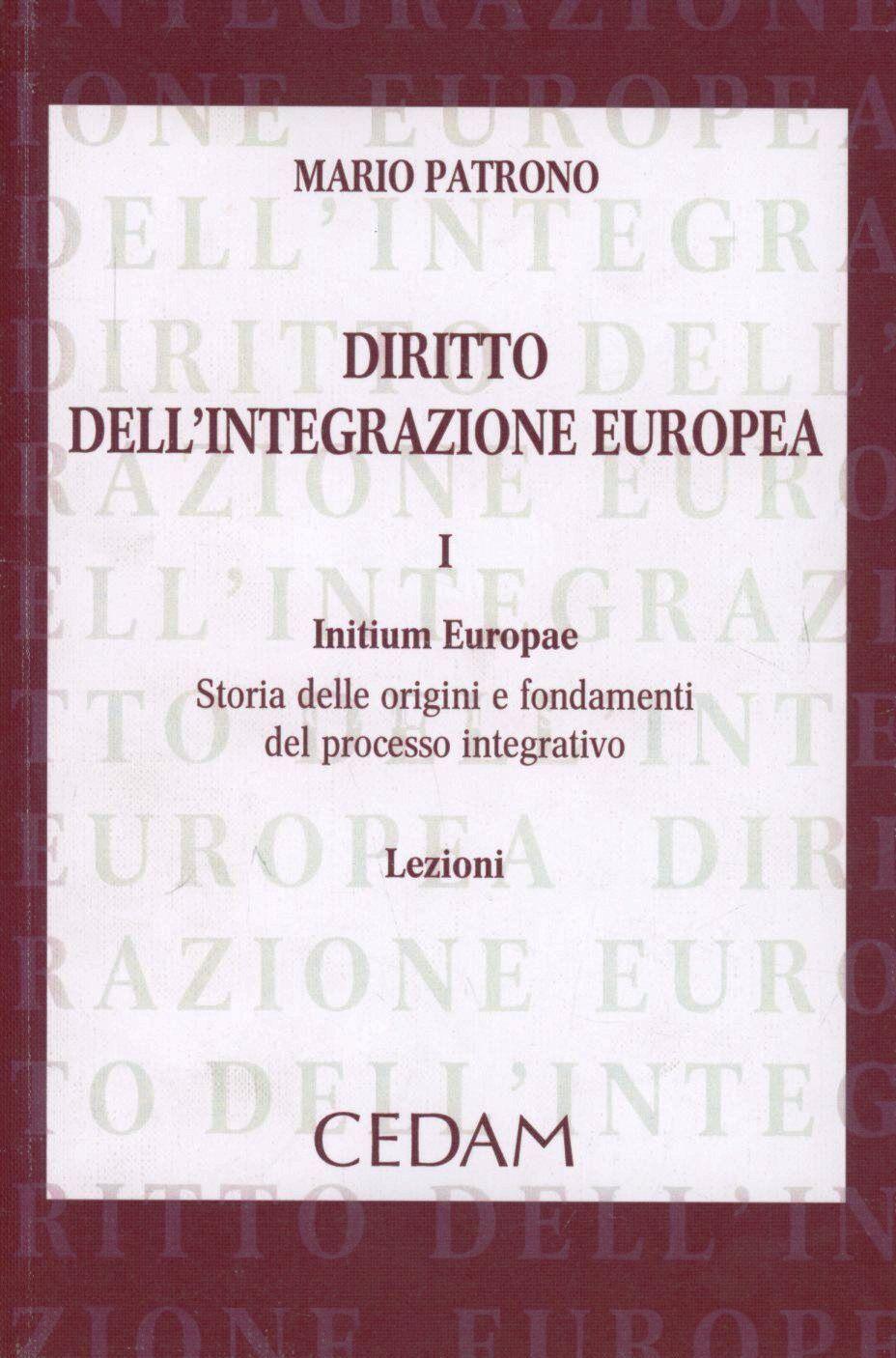 Diritto dell'integrazione europea. Lezioni. Vol. 1: Initium Europae. Storia delle origini e fondamenti del processo integrativo.