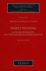 Project financing. La finanza di progetto per la realizzazione di opere pubbliche. Vol. 3