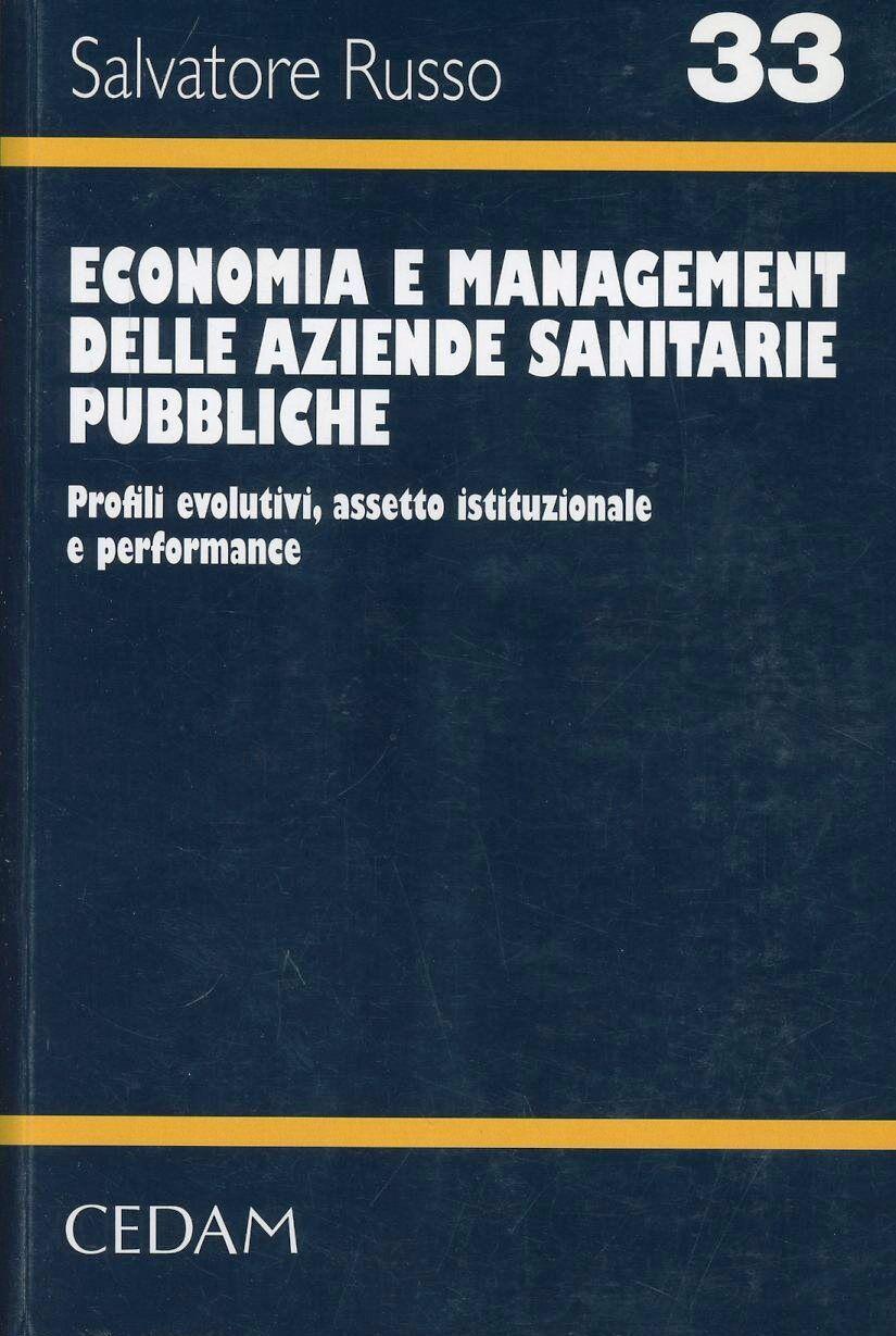 Economia e management delle aziende sanitarie pubbliche. Profili evolutivi, assetto istituzionale e performance