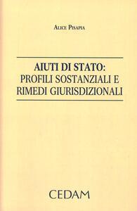 Aiuti di stato. Profili sostanziali e rimedi giurisdizionali - Alice Pisapia - copertina