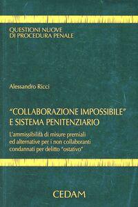 Collaborazione impossibile e sistema penitenziario. L'ammissibilità di misure premiali ed alternative per i non collaboranti condannati per delitto ostativo