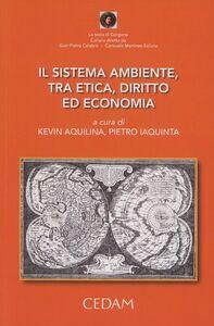 Libro Il sistema ambiente, tra etica, diritto ed economia