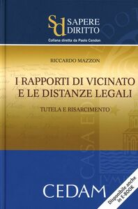 Libro I rapporti di vicinato e le distanze legali. Tutela e risarcimento Riccardo Mazzon