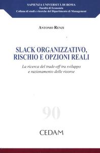 Libro Slack organizzativo, rischio e opzioni reali. La ricerca del trade-off tra sviluppo e razionamento delle risorse Antonio Renzi