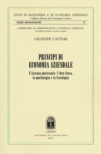 Libro Principi di economia aziendale. L'azienda universale. L'idea forza, la morfologia e la fisiologia Giuseppe Catturi