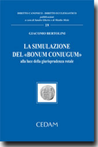 Libro La simulazione del «bonum coniugum». Alla luce della giurisprudenza rotale Giacomo Bertolini
